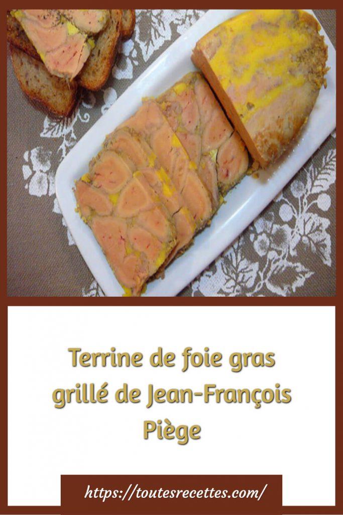 Comment préparer la Terrine de foie gras grillé de Jean-François Piège