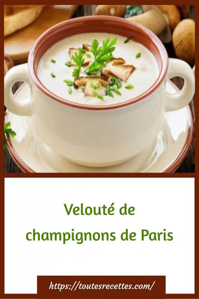 Comment préparer le Velouté de champignons de Paris