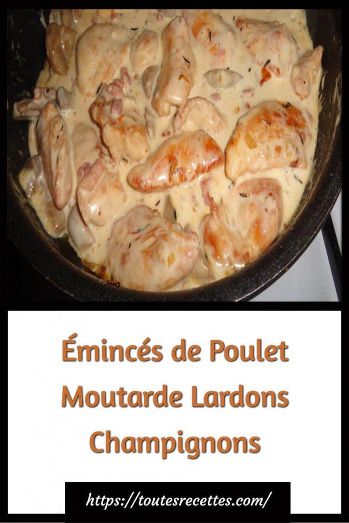 Comment préparer les émincés de Poulet Moutarde Lardons Champignons