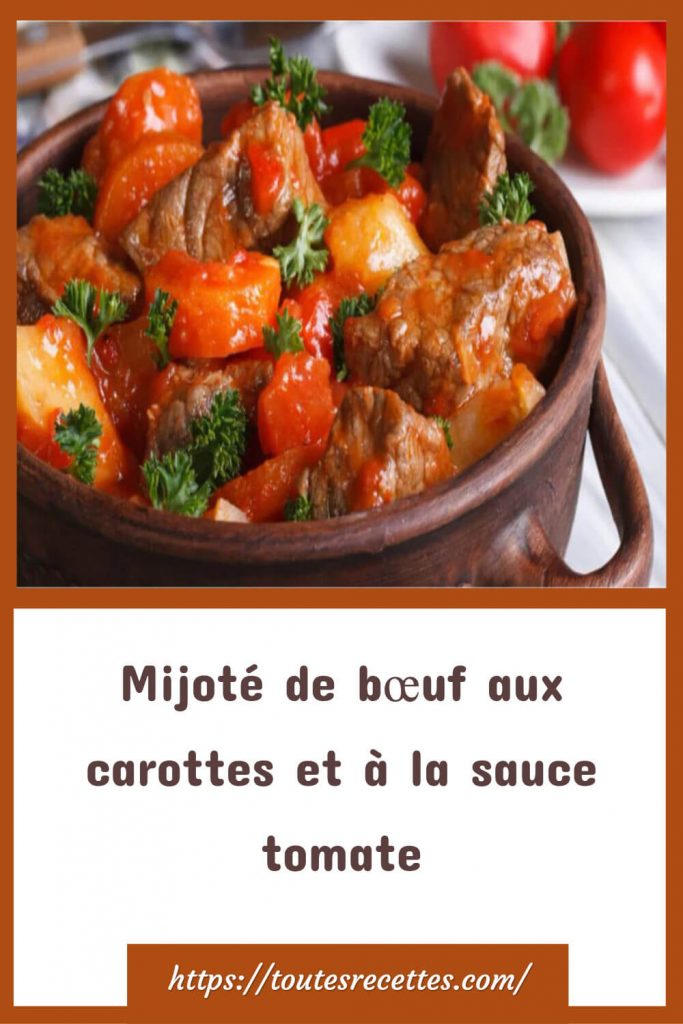 Comment préparer le mijoté de bœuf aux carottes et à la sauce tomate