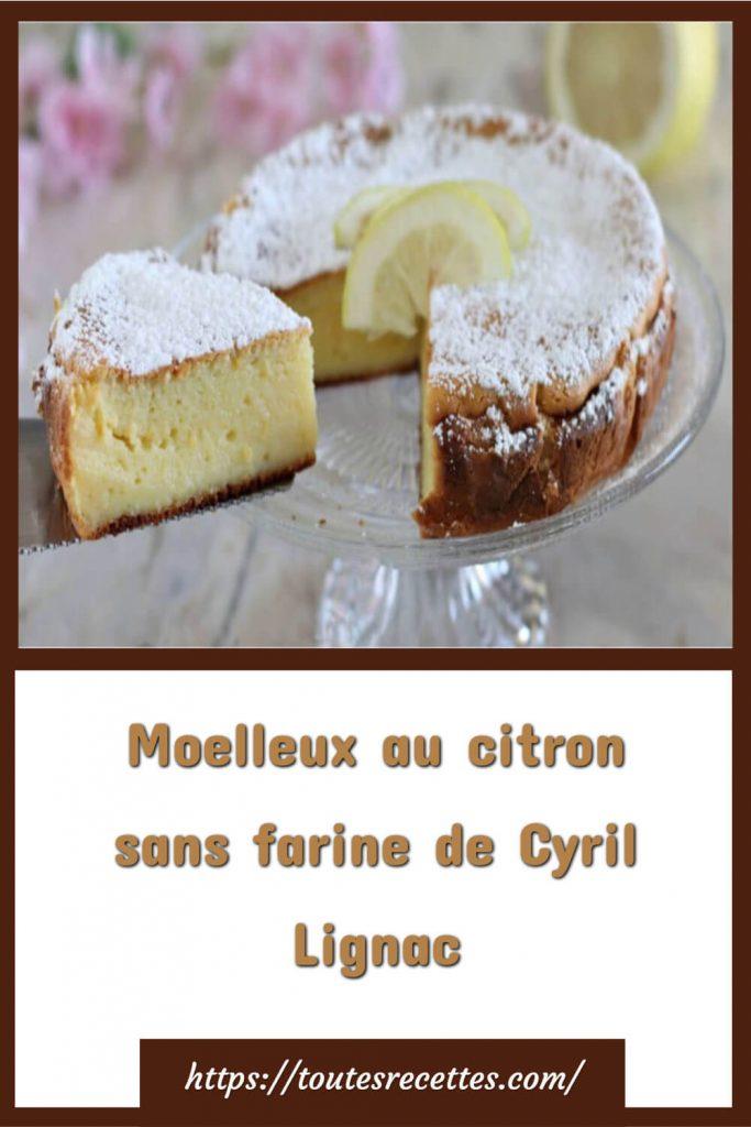 Comment préparer le moelleux au citron sans farine de Cyril Lignac