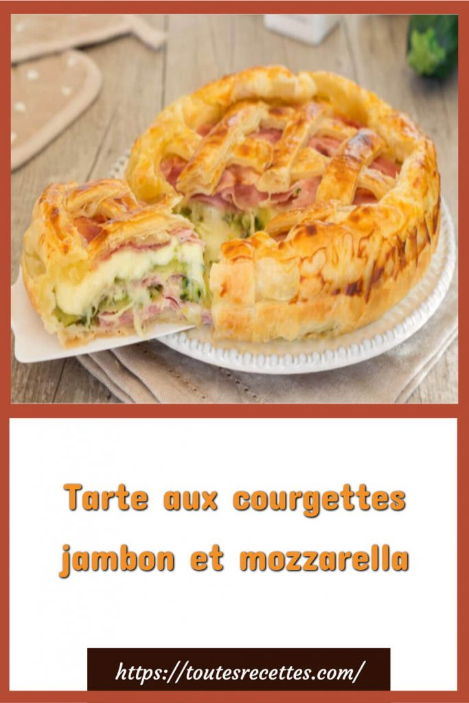 Comment préparer la Tarte salée aux courgettes jambon et mozzarella