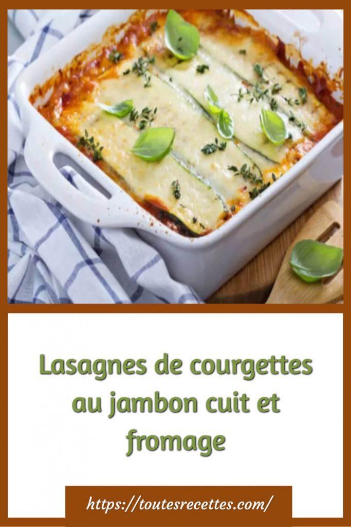 Comment préparer les Lasagnes de courgettes au jambon cuit et fromage